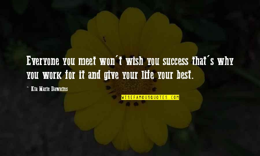 Best Work Motivational Quotes By Kia Marie Dawkins: Everyone you meet won't wish you success that's