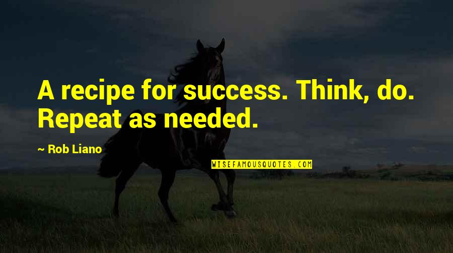Best Work Motivational Quotes By Rob Liano: A recipe for success. Think, do. Repeat as