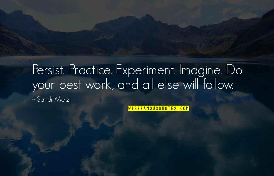 Best Work Motivational Quotes By Sandi Metz: Persist. Practice. Experiment. Imagine. Do your best work,