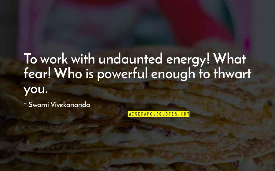 Best Work Motivational Quotes By Swami Vivekananda: To work with undaunted energy! What fear! Who