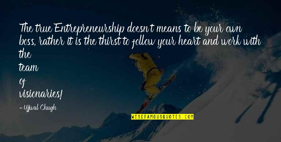 Best Work Motivational Quotes By Ujjwal Chugh: The true Entrepreneurship doesn't means to be your