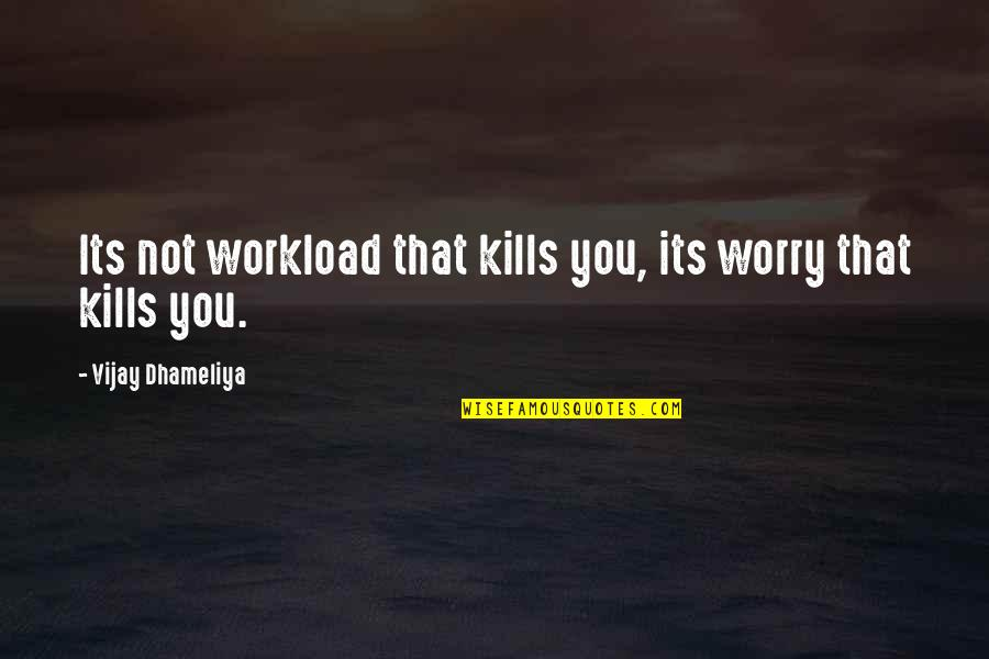 Best Work Motivational Quotes By Vijay Dhameliya: Its not workload that kills you, its worry