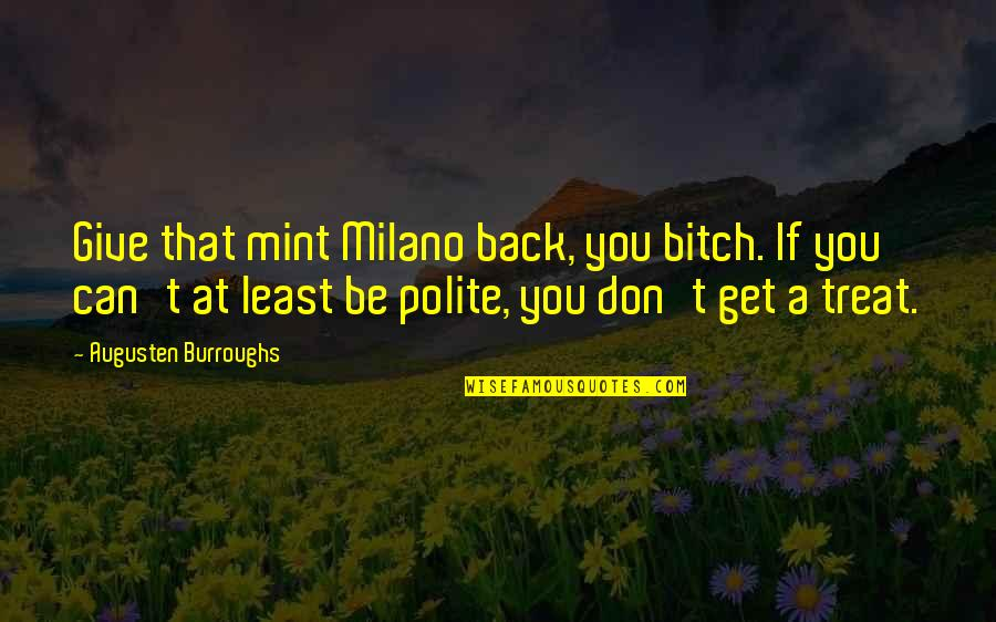 Best Wow Troll Quotes By Augusten Burroughs: Give that mint Milano back, you bitch. If