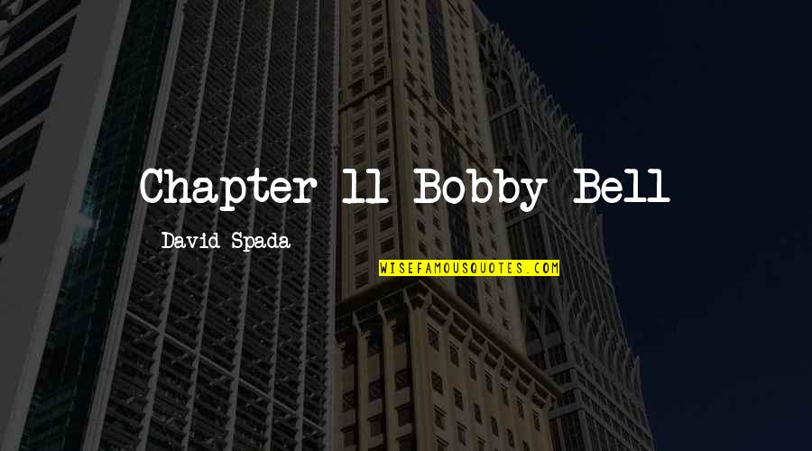 Best Wow Troll Quotes By David Spada: Chapter 11 Bobby Bell