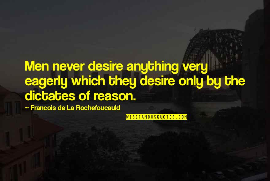 Best Wow Troll Quotes By Francois De La Rochefoucauld: Men never desire anything very eagerly which they