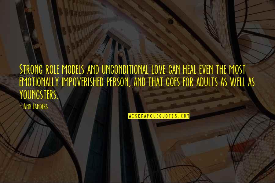 Best Youngsters Quotes By Ann Landers: Strong role models and unconditional love can heal