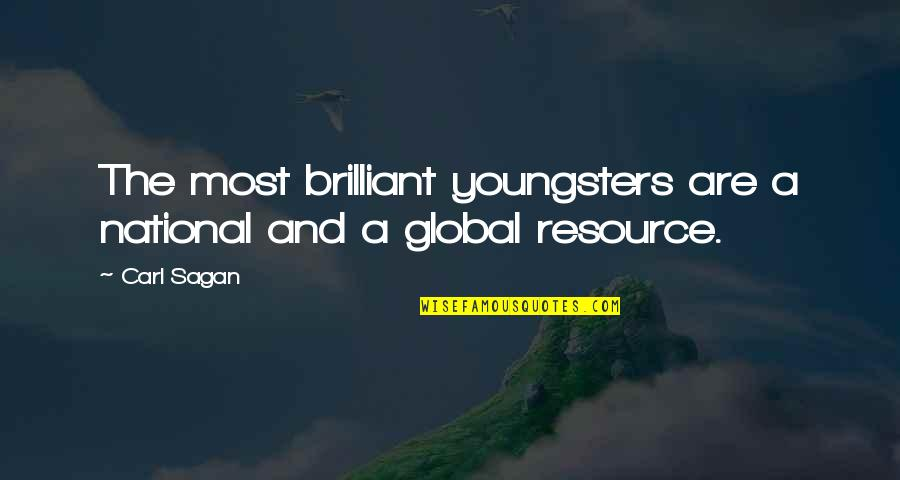 Best Youngsters Quotes By Carl Sagan: The most brilliant youngsters are a national and