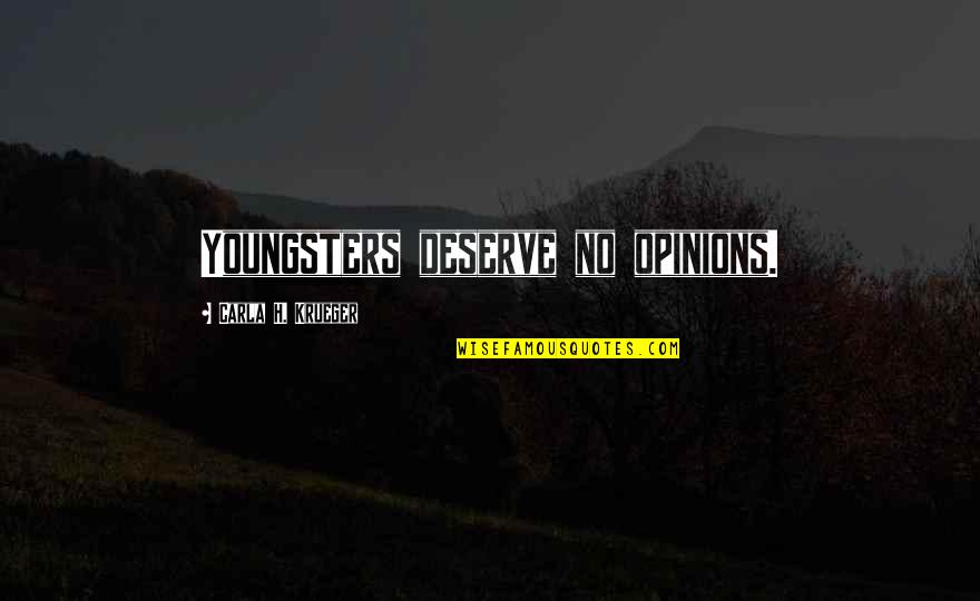 Best Youngsters Quotes By Carla H. Krueger: Youngsters deserve no opinions.