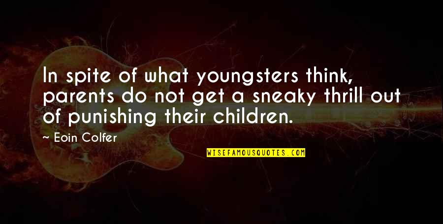 Best Youngsters Quotes By Eoin Colfer: In spite of what youngsters think, parents do