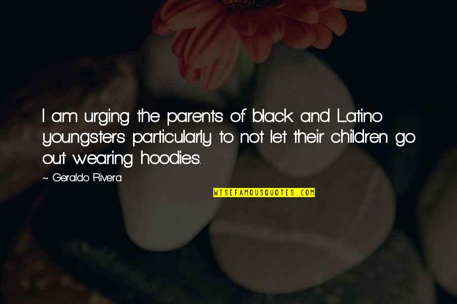 Best Youngsters Quotes By Geraldo Rivera: I am urging the parents of black and