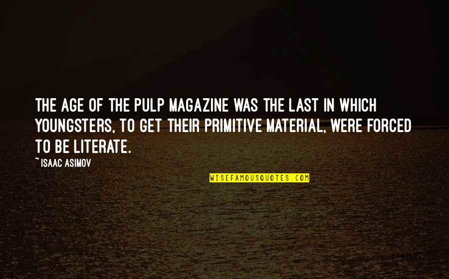 Best Youngsters Quotes By Isaac Asimov: The age of the pulp magazine was the
