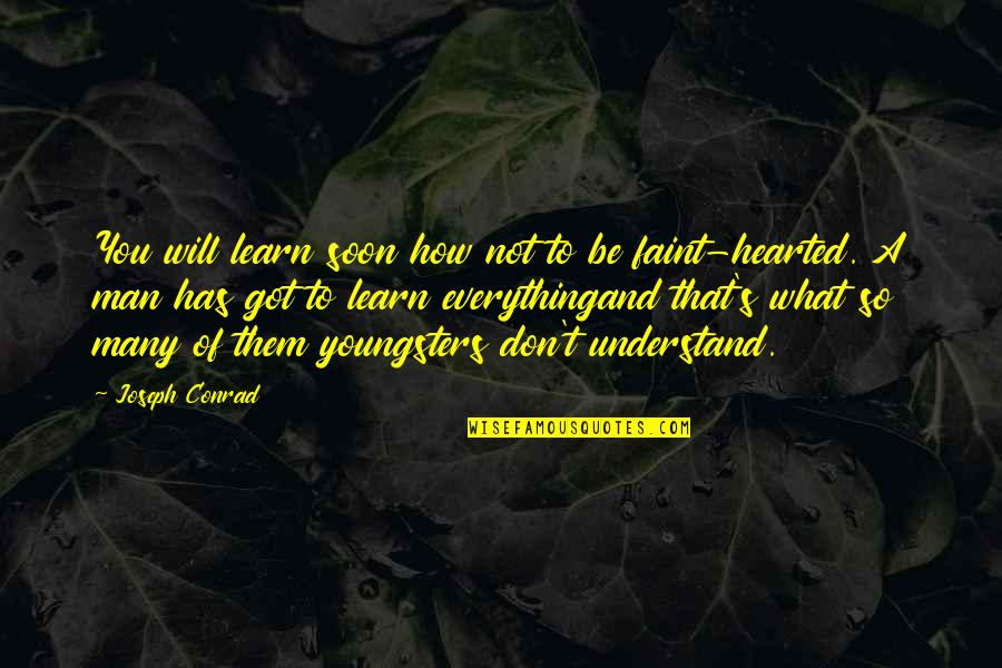 Best Youngsters Quotes By Joseph Conrad: You will learn soon how not to be