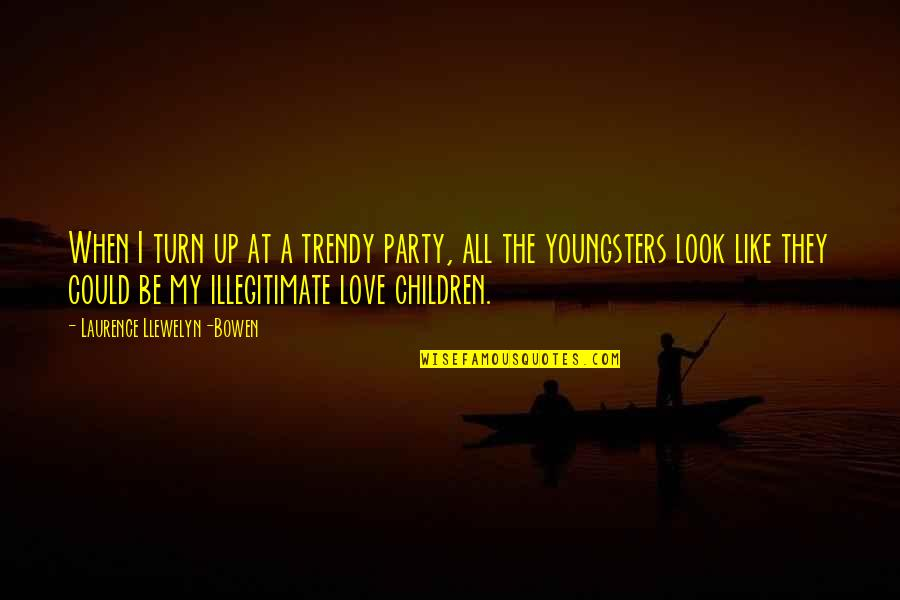Best Youngsters Quotes By Laurence Llewelyn-Bowen: When I turn up at a trendy party,