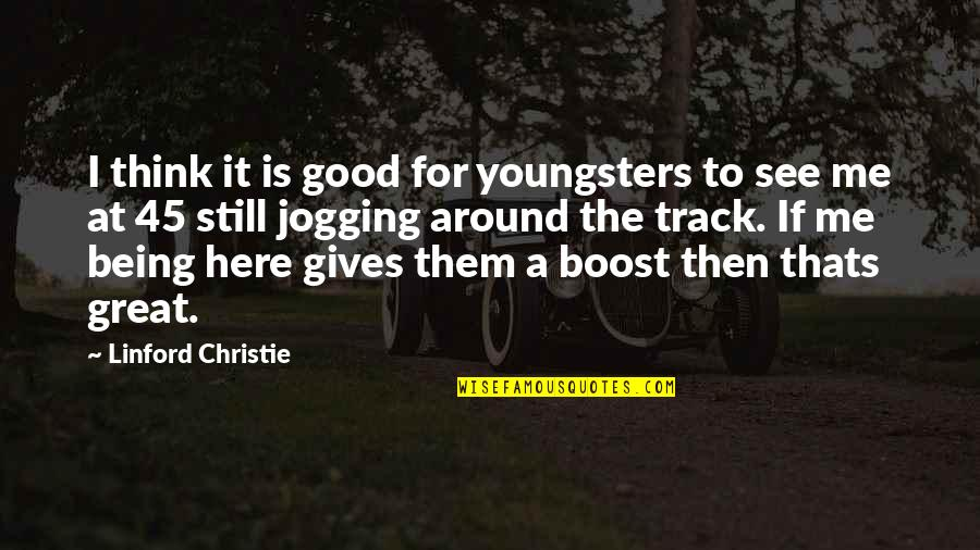 Best Youngsters Quotes By Linford Christie: I think it is good for youngsters to