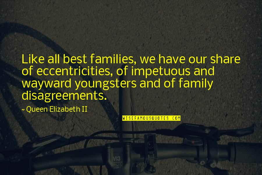 Best Youngsters Quotes By Queen Elizabeth II: Like all best families, we have our share