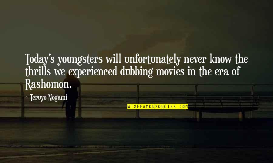 Best Youngsters Quotes By Teruyo Nogami: Today's youngsters will unfortunately never know the thrills