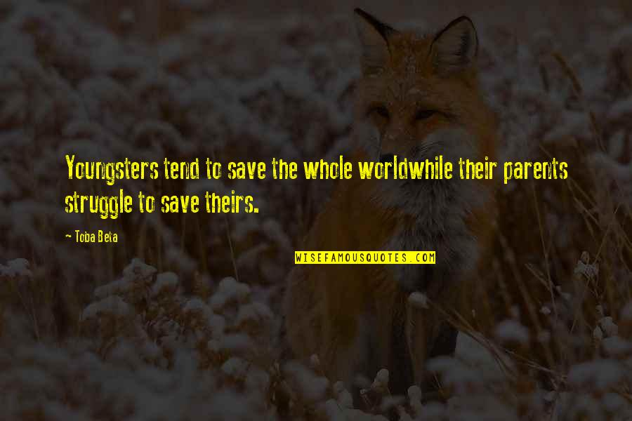 Best Youngsters Quotes By Toba Beta: Youngsters tend to save the whole worldwhile their