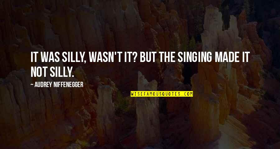 Best Yusuke Quotes By Audrey Niffenegger: It was silly, wasn't it? But the singing
