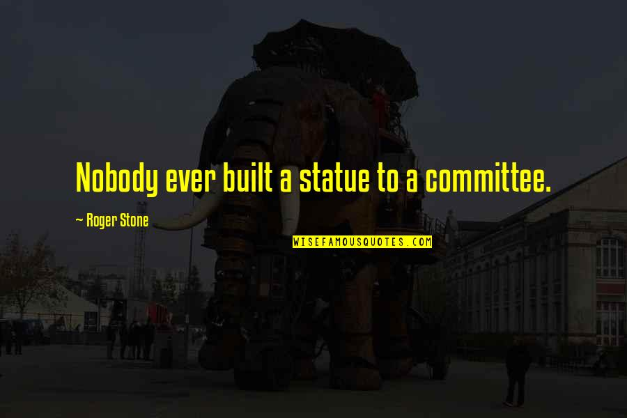 Best Yusuke Quotes By Roger Stone: Nobody ever built a statue to a committee.