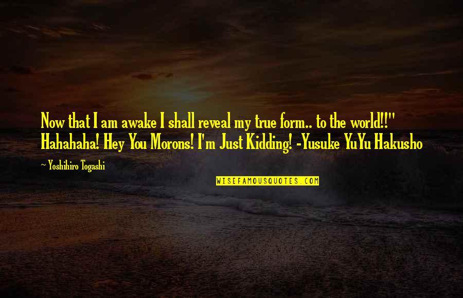 Best Yusuke Quotes By Yoshihiro Togashi: Now that I am awake I shall reveal
