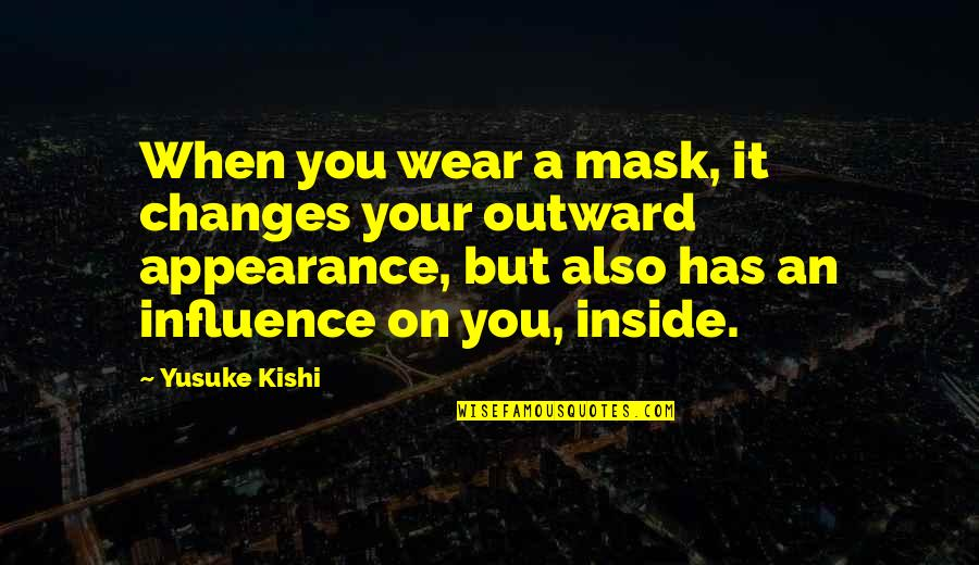 Best Yusuke Quotes By Yusuke Kishi: When you wear a mask, it changes your