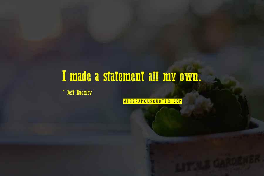 Best Zumba Quotes By Jeff Buckley: I made a statement all my own.