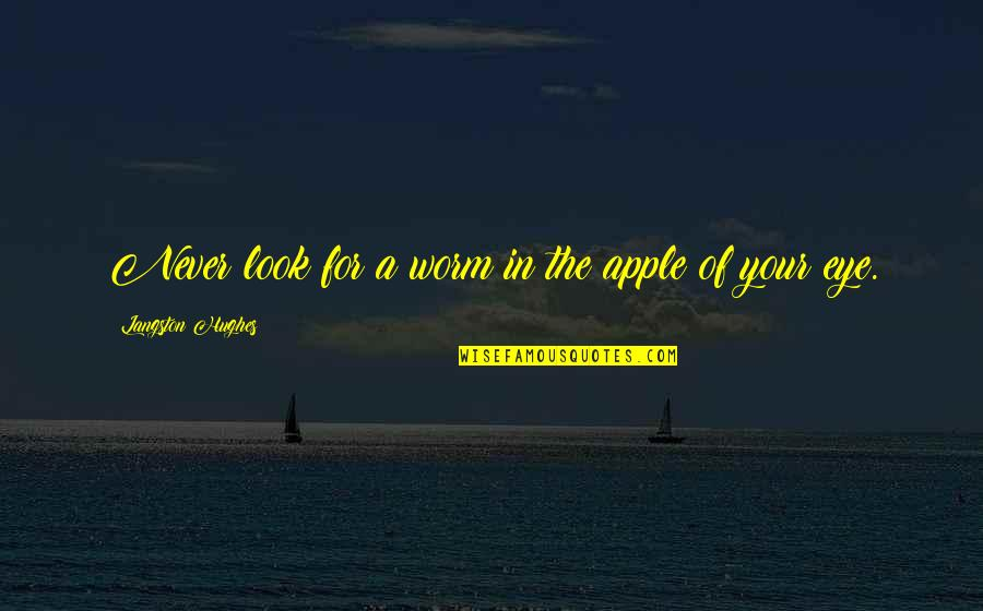 Bestallnighterever Quotes By Langston Hughes: Never look for a worm in the apple