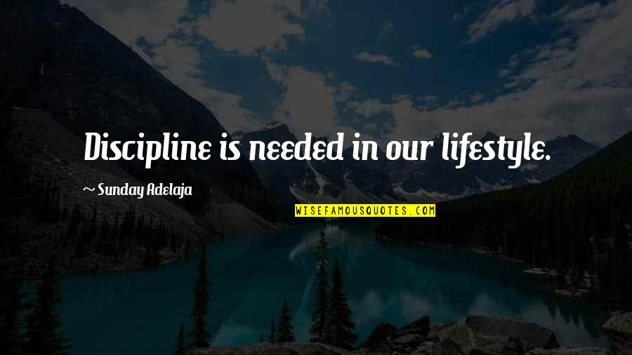 Bestallnighterever Quotes By Sunday Adelaja: Discipline is needed in our lifestyle.