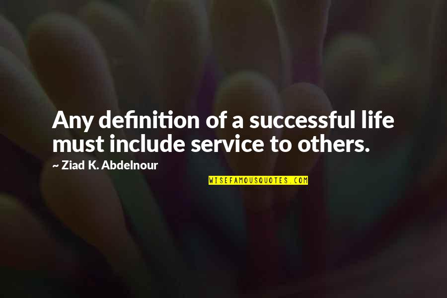 Bestallnighterever Quotes By Ziad K. Abdelnour: Any definition of a successful life must include