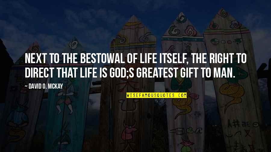 Bestowal Quotes By David O. McKay: Next to the bestowal of life itself, the