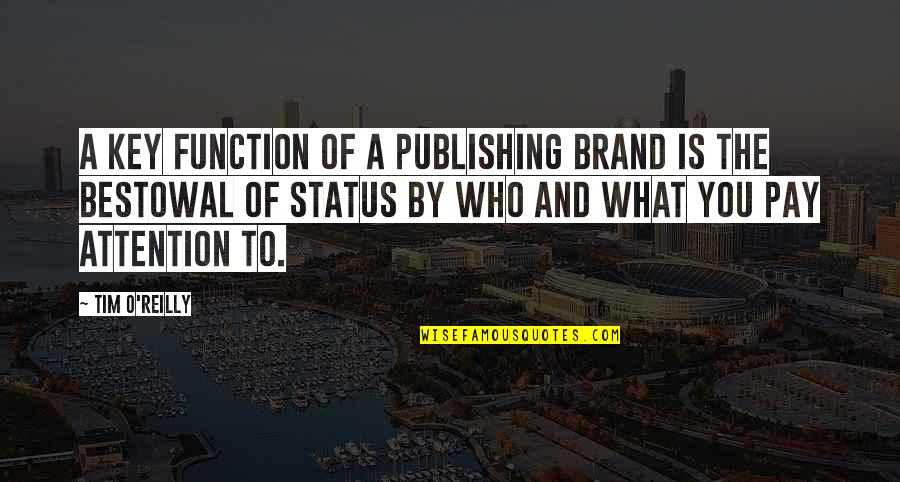 Bestowal Quotes By Tim O'Reilly: A key function of a publishing brand is