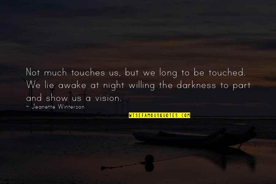 Beth Anders Quotes By Jeanette Winterson: Not much touches us, but we long to