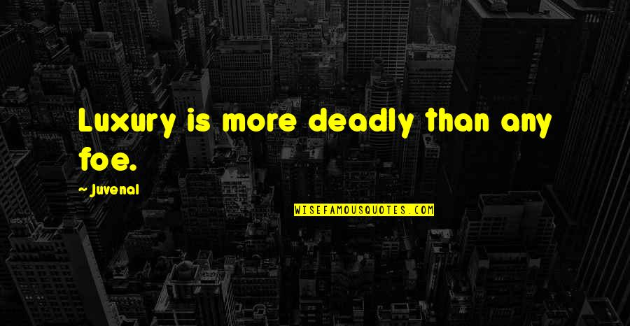 Beth Anders Quotes By Juvenal: Luxury is more deadly than any foe.