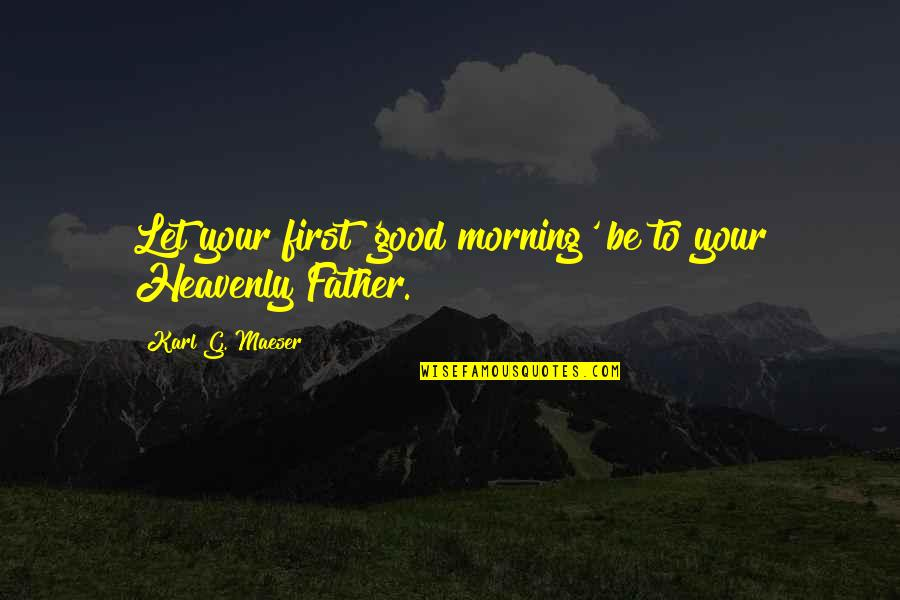 Beth Anders Quotes By Karl G. Maeser: Let your first 'good morning' be to your