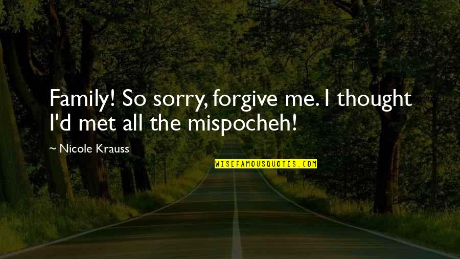 Beth Anders Quotes By Nicole Krauss: Family! So sorry, forgive me. I thought I'd