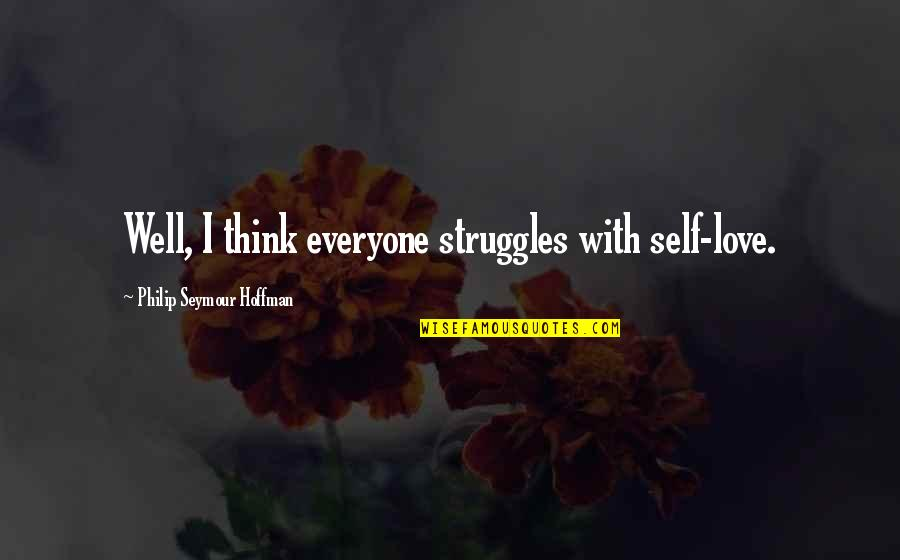Beth Anders Quotes By Philip Seymour Hoffman: Well, I think everyone struggles with self-love.
