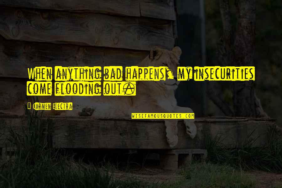 Beth Revis Leadership Quotes By Carmen Electra: When anything bad happens, my insecurities come flooding