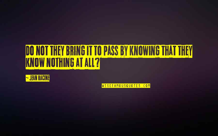 Beth Revis Leadership Quotes By Jean Racine: Do not they bring it to pass by