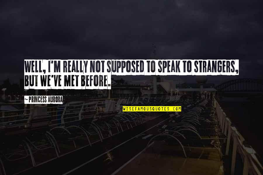 Beth Revis Leadership Quotes By Princess Aurora: Well, I'm really not supposed to speak to