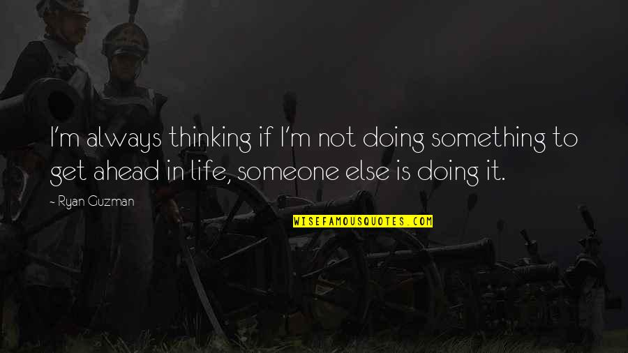 Beth Revis Leadership Quotes By Ryan Guzman: I'm always thinking if I'm not doing something