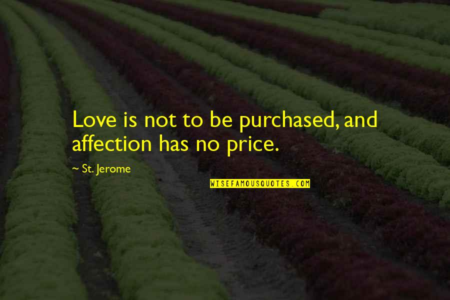 Beth Revis Leadership Quotes By St. Jerome: Love is not to be purchased, and affection