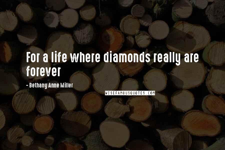 Bethany Anne Miller quotes: For a life where diamonds really are forever