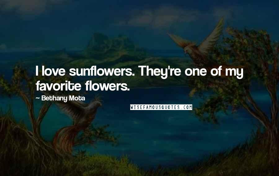 Bethany Mota quotes: I love sunflowers. They're one of my favorite flowers.