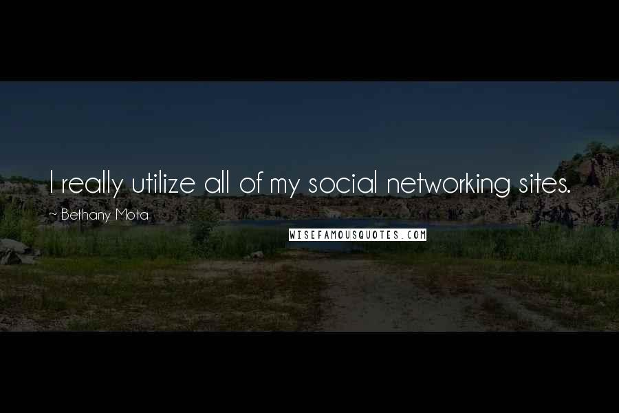 Bethany Mota quotes: I really utilize all of my social networking sites.