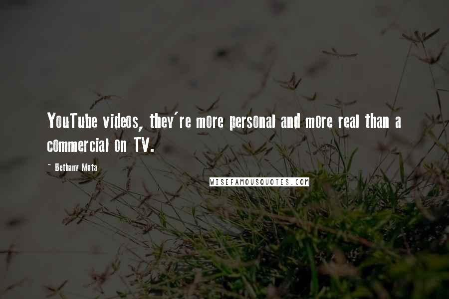 Bethany Mota quotes: YouTube videos, they're more personal and more real than a commercial on TV.