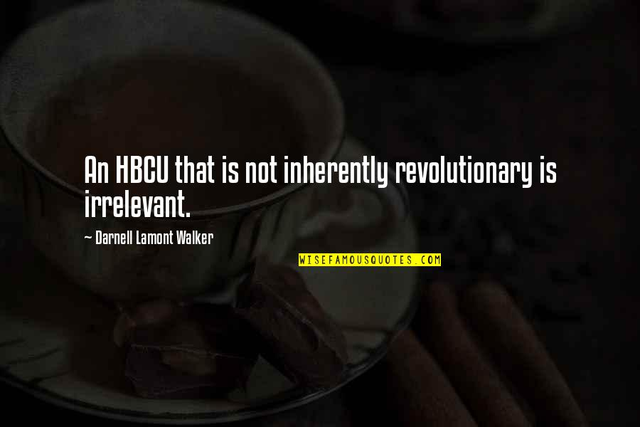 Bethune Cookman Quotes By Darnell Lamont Walker: An HBCU that is not inherently revolutionary is