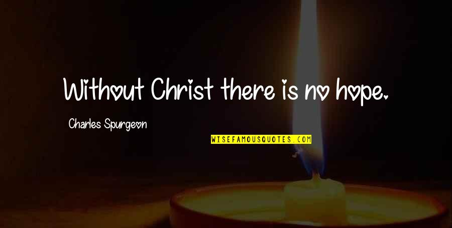 Beti Bidaai Quotes By Charles Spurgeon: Without Christ there is no hope.