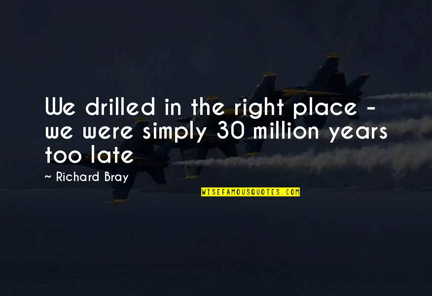 Beti Bidaai Quotes By Richard Bray: We drilled in the right place - we