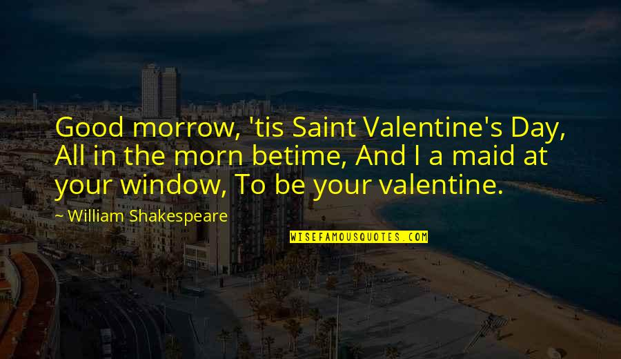 Betime Quotes By William Shakespeare: Good morrow, 'tis Saint Valentine's Day, All in