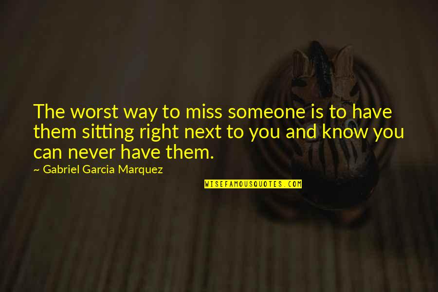Betrayal In The Crucible Quotes By Gabriel Garcia Marquez: The worst way to miss someone is to